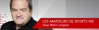 Avec Mario Langlois - Les amateurs de sports weekend - Derniers extraits audio