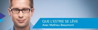 Avec Mathieu Beaumont - Que l'Estrie se l�ve - Derniers extraits audio