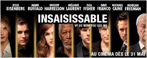 Gagnez votre place  la premire du film INSAISISSABLE!