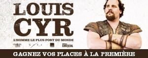 Gr�ce au FM93, assistez � la premi�re du film LOUIS CYR: L'HOMME LE PLUS FORT DU MONDE