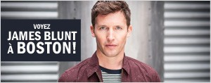 � qui la chance d'aller voir James Blunt en spectacle � Boston?