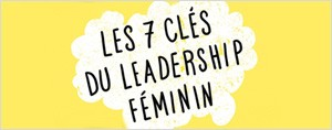 Les 7 cl�s du Leadership f�minin !