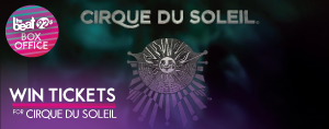 Beat The Box Office - Win tickets to see cirque du soleil's  30th anniversary concert