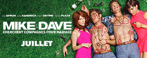 Tes laissez-passer pour le film Mike et Dave cherchent compagnes pour mariage