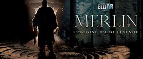 Les Créations Eldar présente Merlin : L'origine d'une légende