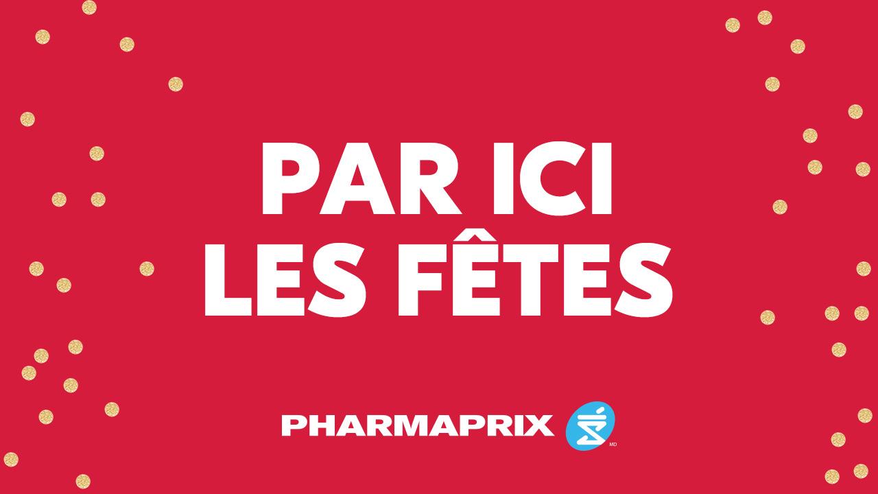 Pharmaprix pense à t'aider pour tes cadeaux des Fêtes!