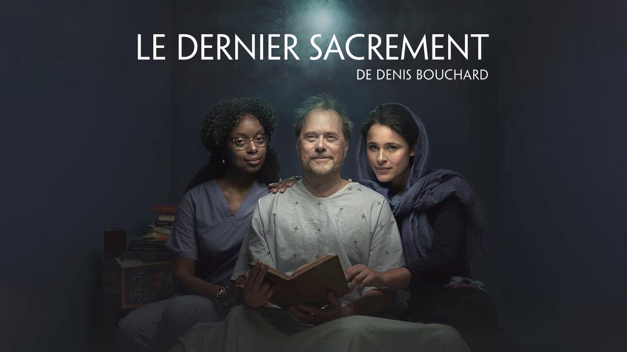 Gagnez vos billets pour la pièce Le Dernier Sacrement de Denis Bouchard