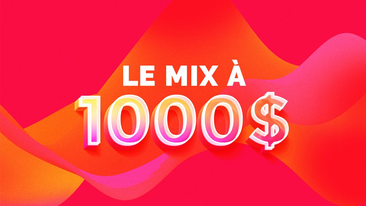 Le Mix à 1000$!