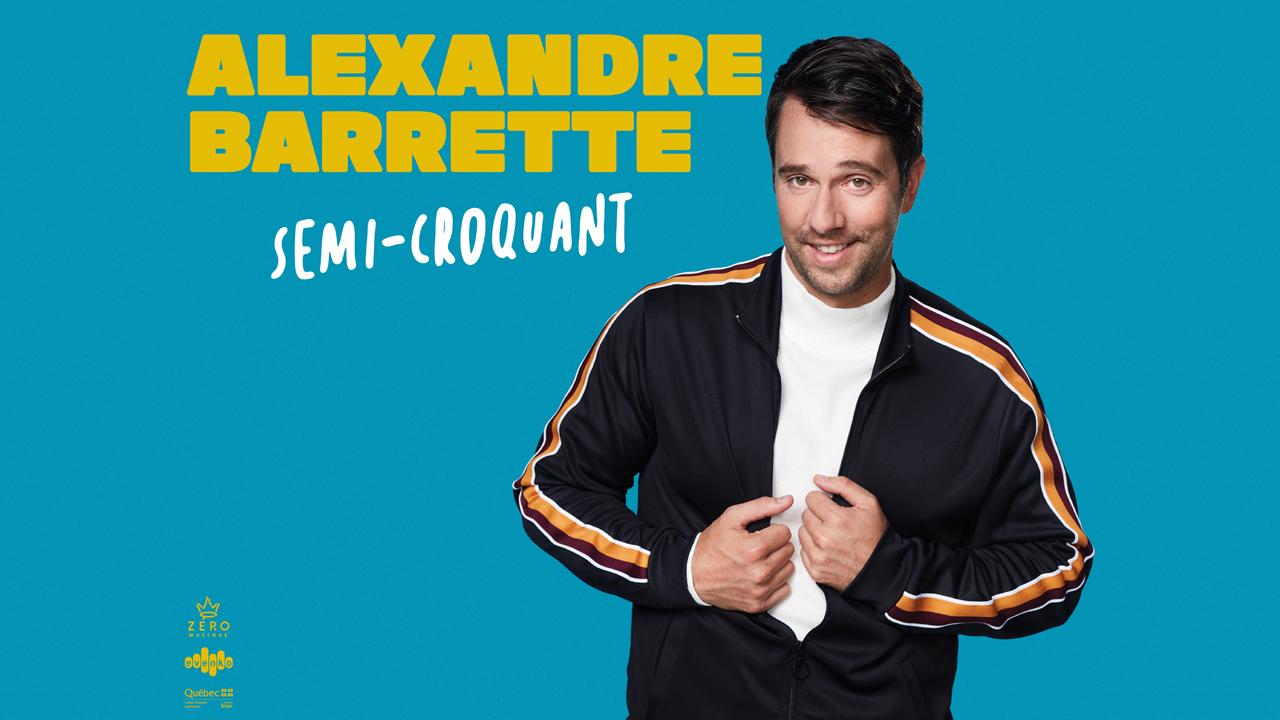 Voyez Alexandre Barrette à la salle de votre choix!